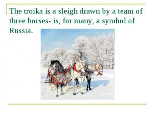 The troika is a sleigh drawn by a team of three horses- is, for many, a symbol o