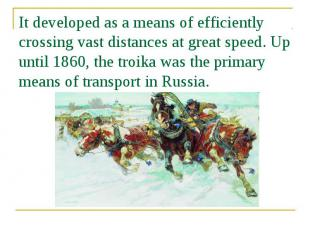 It developed as a means of efficiently crossing vast distances at great speed. U