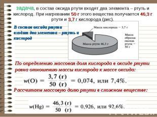 задача, в состав оксида ртути входят два элемента – ртуть и кислород. При нагрев