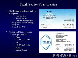 Thank You for Your Attention My Hungarian colleges and me are opened for discuss