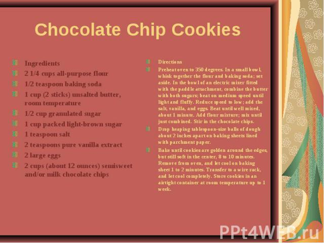 Chocolate Chip Cookies Ingredients2 1/4 cups all-purpose flour1/2 teaspoon baking soda1 cup (2 sticks) unsalted butter, room temperature1/2 cup granulated sugar1 cup packed light-brown sugar1 teaspoon salt2 teaspoons pure vanilla extract2 large eggs…