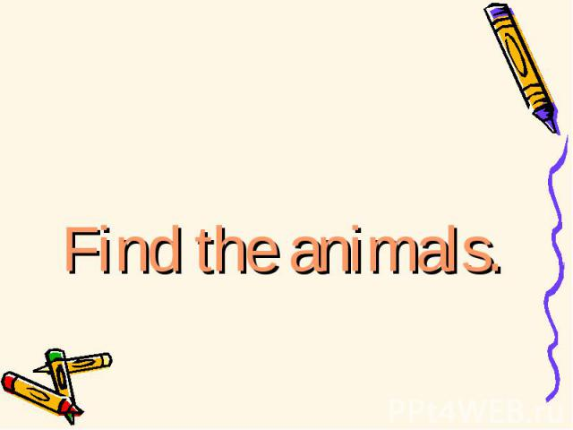 Find the animals.