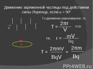 Движение заряженной частицы под действием силы Лоренца, если α = 90° Т.к движени