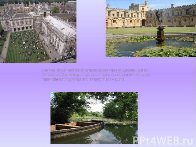 The two oldest and most famous universities in England are in Oxford and Cambridge. If you visit these cities, you will see very many interesting things and among them – punts.