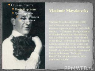 Vladimir Mayakovsky Vladimir Mayakovsky (1893-1930) was a Russian poet, among th
