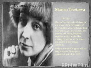1892-1941Marina Tsvetayeva lived through and wrote of the Revolution of 1917 and