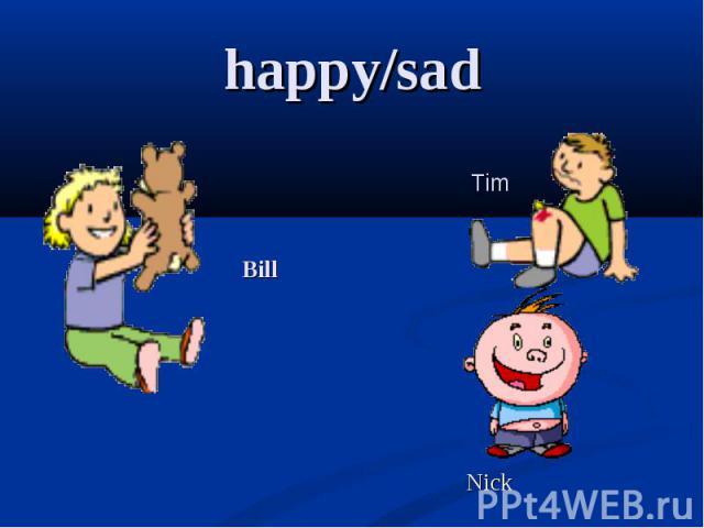 Happy/sad Bill Tim Nick
