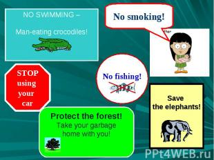 NO SWIMMING –Man-eating crocodiles! STOPusing your car Protect the forest!Take y