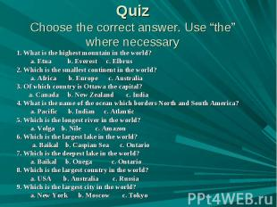 "QuizChoose the correct answer. Use ""the"" where necessary 1. What is the highest"