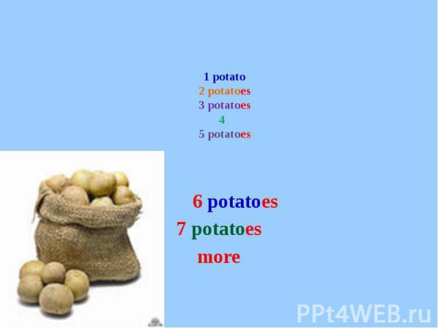 1 potato2 potatoes3 potatoes4 5 potatoes 6 potatoes7 potatoesmore