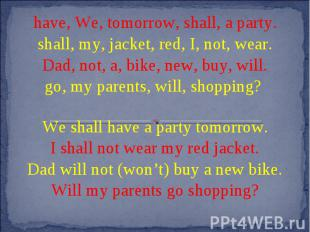 have, We, tomorrow, shall, a party.shall, my, jacket, red, I, not, wear.Dad, not