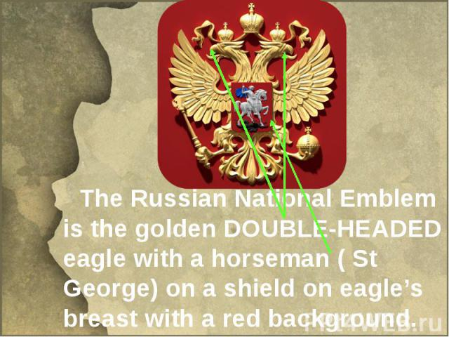 The Russian National Emblem is the golden DOUBLE-HEADED eagle with a horseman ( St George) on a shield on eagle's breast with a red background.
