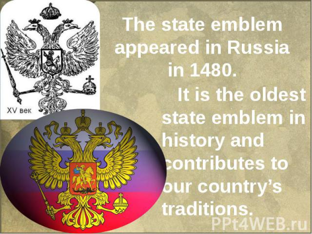 The state emblem appeared in Russia in 1480. It is the оldest state emblem in history and contributes to our country's traditions.