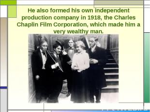 He also formed his own independent production company in 1918, the Charles Chapl
