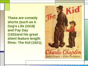 These are comedy shorts (such as A Dog's Life (1918) and Pay Day (1922and his gr