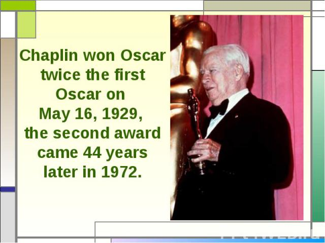 Chaplin won Oscar twice the first Oscar on May 16, 1929, the second award came 44 years later in 1972.