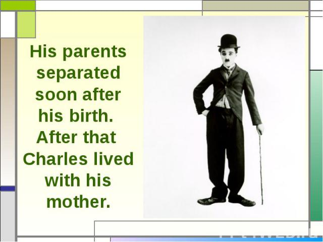 His parents separated soon after his birth. After that Charles lived with his mother.