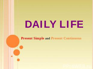 Daily Life Present Simple and Present Continuous