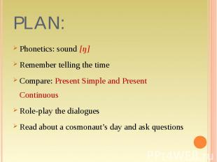 Phonetics: sound [ŋ]Remember telling the timeCompare: Present Simple and Present