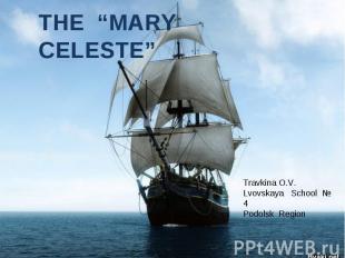 "THE ""MARY CELESTE"" Travkina O.V.Lvovskaya School № 4Podolsk Region"