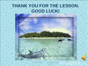 THANK YOU FOR THE LESSON. GOOD LUCK!