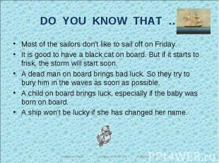 DO YOU KNOW THAT … Most of the sailors don't like to sail off on Friday.It is go