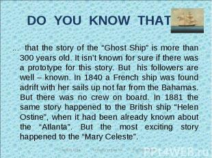 """DO YOU KNOW THAT … … that the story of the """"Ghost Ship"""" is more than 300 years o"""