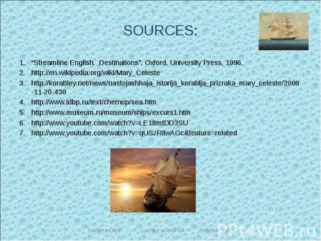 """Streamline English. Destinations"", Oxford, University Press, 1996.http://en.wikipedia.org/wiki/Mary_Celestehttp://korabley.net/news/nastojashhaja_istorija_korablja_prizraka_mary_celeste/2009-11-20-430http://www.ldbp.ru/text/chernop/sea.htmhttp://ww…"