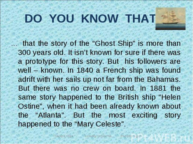 """DO YOU KNOW THAT … … that the story of the """"Ghost Ship"""" is more than 300 years old. It isn't known for sure if there was a prototype for this story. But his followers are well – known. In 1840 a French ship was found adrift with her sails up not far…"""