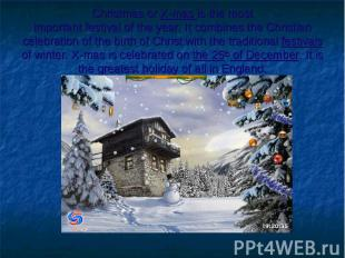 Christmas or X-mas is the most important festival of the year. It combines the C