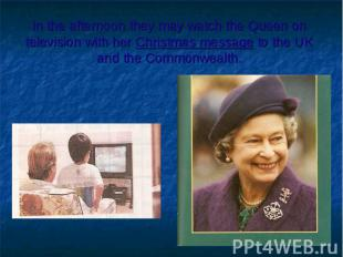 In the afternoon they may watch the Queen on television with her Christmas messa