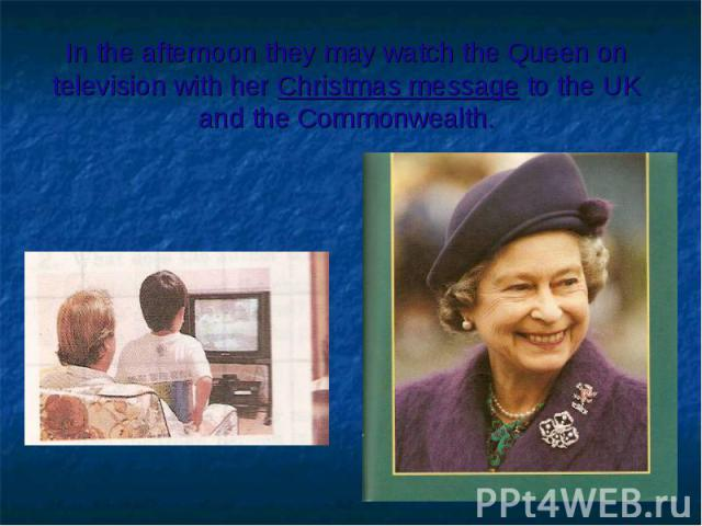 In the afternoon they may watch the Queen on television with her Christmas message to the UK and the Commonwealth.