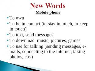 New Words Mobile phoneTo ownTo be in contact (to stay in touch, to keep in touch