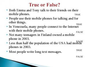 Both Emma and Tony talk to their friends on their mobile phones. People use thei