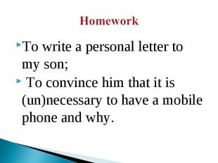 To write a personal letter to my son; To convince him that it is (un)necessary t