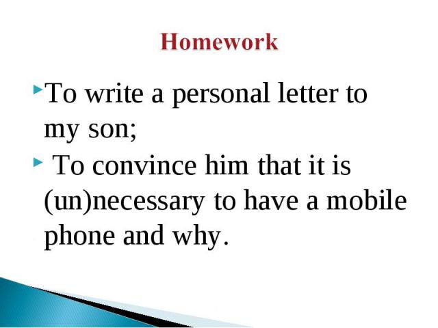 To write a personal letter to my son; To convince him that it is (un)necessary to have a mobile phone and why.