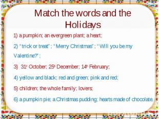 "Match the words and the Holidays 1) a pumpkin; an evergreen plant; a heart;2) ""t"