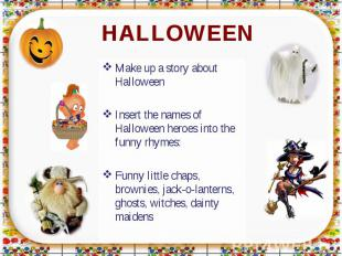 HALLOWEEN Make up a story about HalloweenInsert the names of Halloween heroes in