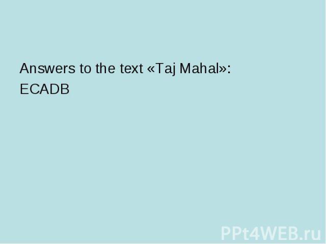Answers to the text «Taj Mahal»:ECADB