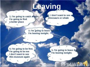 Leaving1. I'm going to catch a train.I'm going to find a better place 2. I don't