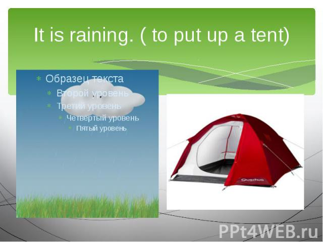 It is raining. ( to put up a tent)We are going to…