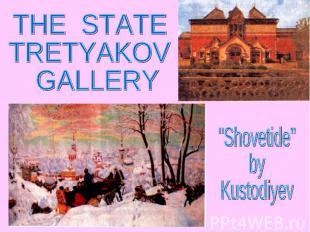 """THE STATE TRETYAKOV GALLERY """"Shovetide""""byKustodiyev"""