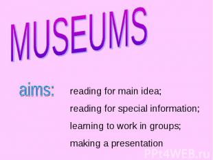 MUSEUMS reading for main idea;reading for special information;learning to work i