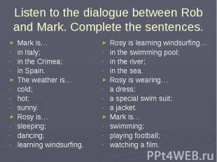 Listen to the dialogue between Rob and Mark. Complete the sentences. Mark is…in