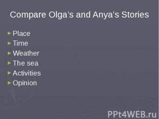 Compare Olga's and Anya's Stories PlaceTimeWeatherThe seaActivitiesOpinion
