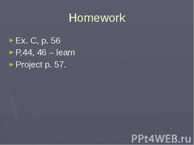 HomeworkEx. C, p. 56P.44, 46 – learnProject p. 57.