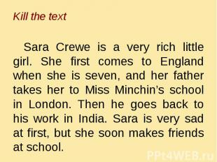 Sara Crewe is a very rich little girl. She first comes to England when she is se