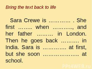 Bring the text back to life Sara Crewe is ………… . She first …….. when ……….., and