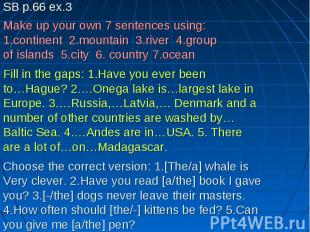 SB p.66 ex.3Make up your own 7 sentences using:1.continent 2.mountain 3.river 4.