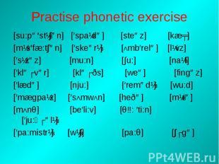 Practise phonetic exercise [su:pə′stɪ∫ən] [′spaɪdə] [steəz] [kæʧ][mɪs′fæ:t∫ən] [